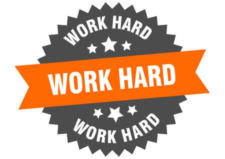 work hard round isolated ribbon label. work hard sign
