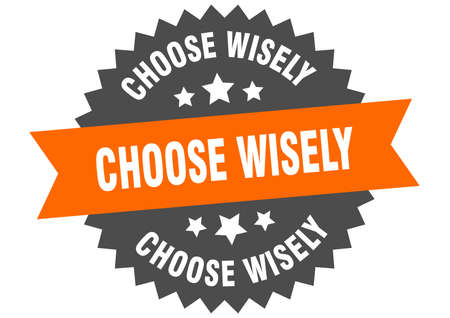 choose wisely round isolated ribbon label. choose wisely sign