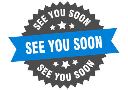 see you soon round isolated ribbon label. see you soon sign