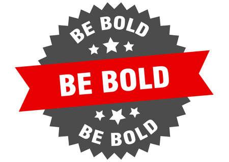 be bold round isolated ribbon label. be bold sign Ilustração