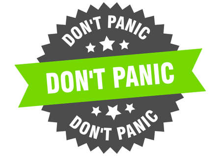 don't panic round isolated ribbon label. don't panic sign