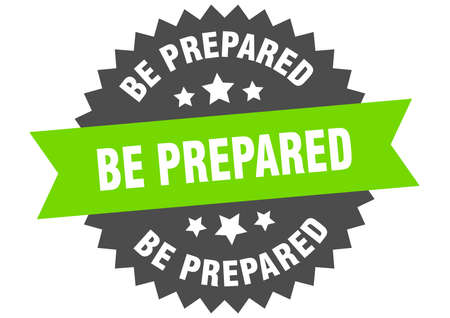 be prepared round isolated ribbon label. be prepared sign