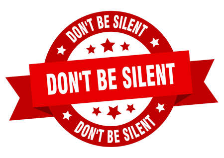 don't be silent round ribbon isolated label. don't be silent sign Stock Illustratie