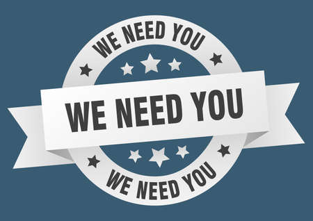we need you round ribbon isolated label. we need you sign