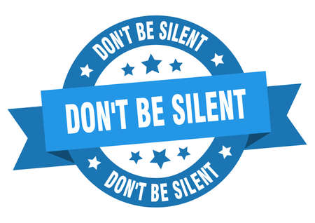 don't be silent round ribbon isolated label. don't be silent sign Ilustração