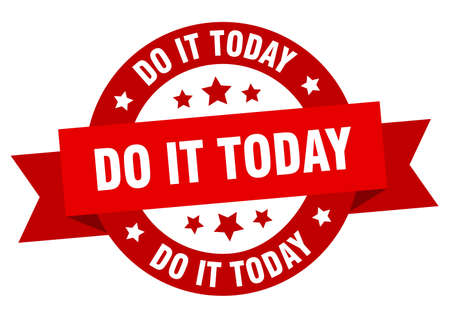 do it today round ribbon isolated label. do it today sign