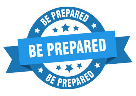 be prepared round ribbon isolated label. be prepared sign