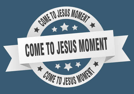 come-to-jesus moment round ribbon isolated label. come-to-jesus moment sign