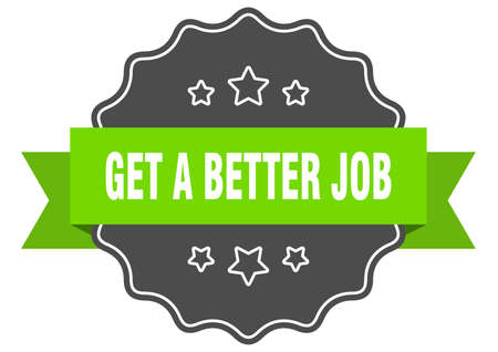 get a better job label. get a better job isolated seal. Retro sticker sign