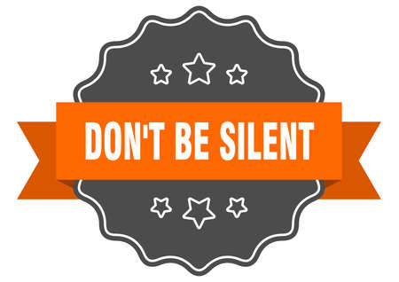 don't be silent label. don't be silent isolated seal. Retro sticker sign