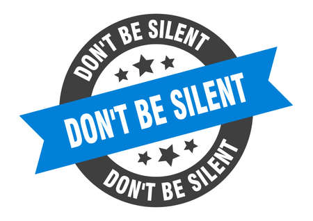 don't be silent sign. round isolated sticker. ribbon tag