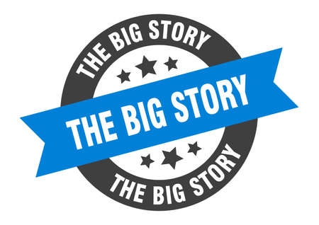 the big story sign. round isolated sticker. ribbon tag