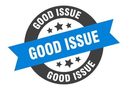 good issue sign. round isolated sticker. ribbon tag