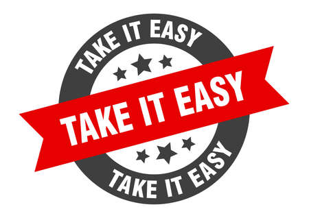 take it easy sign. round isolated sticker. ribbon tag