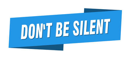 don't be silent banner template. ribbon label sticker. sign