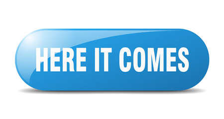 here it comes button. rounded glass sign. sticker. banner