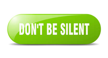 don't be silent button. rounded glass sign. sticker. banner Stock Illustratie