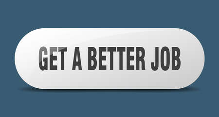 get a better job button. rounded glass sign. sticker. banner