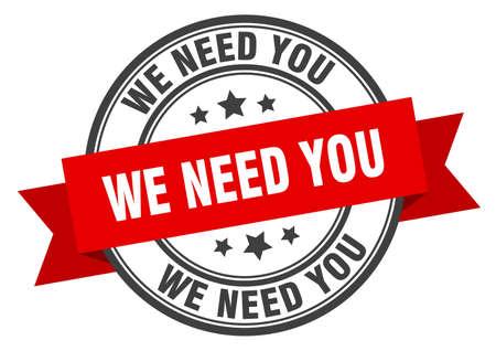 we need you label sign. round stamp. ribbon. band Vektorgrafik