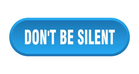 don't be silent button. rounded sign isolated on white background