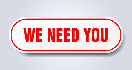 we need you sign. rounded isolated sticker. white button