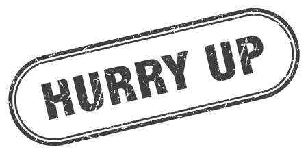 hurry up stamp. rounded grunge sign on white background