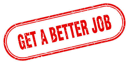get a better job stamp. rounded grunge sign on white background