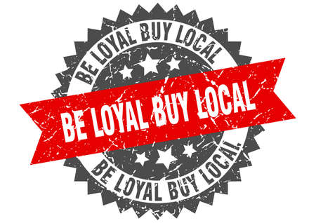 be loyal buy local stamp. round grunge sign with ribbon