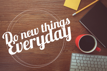 things to do: Inspiration quote :  Do new things every day