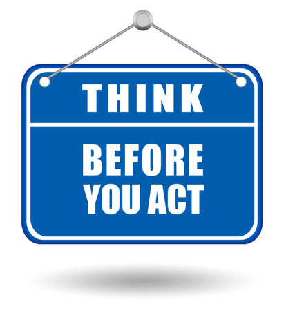 to warn: Think before you act sign