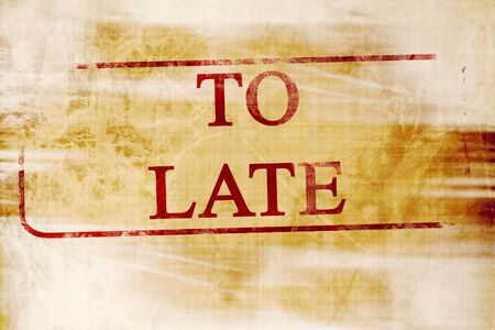 too late: too late stamp on a paper like background
