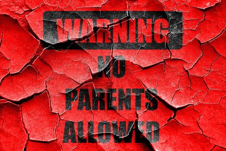 illegal zone: Grunge cracked No parents allowed sign with some vivid colors