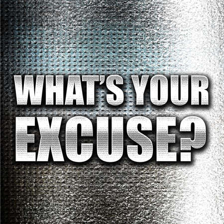 excuse: Grunge metal whats your excuse Stock Photo
