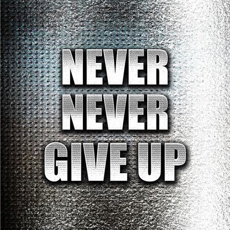 strong message: Grunge metal never give up Stock Photo