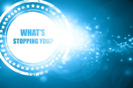 stopping: Glittering blue stamp: whats stopping you