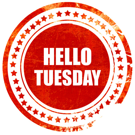 tuesday: hello tuesday, isolated red rubber stamp on a solid white background
