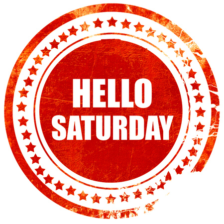 saturday: hello saturday, isolated red rubber stamp on a solid white background