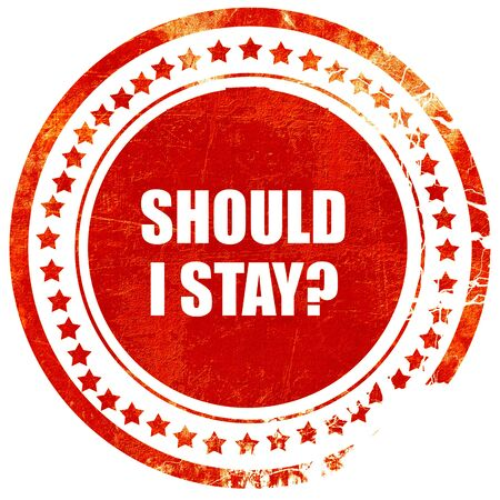 indecisiveness: should i stay, isolated red rubber stamp on a solid white background