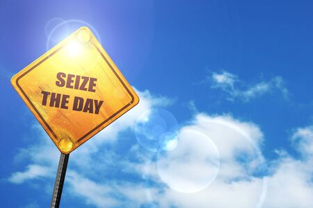 seize: seize the day: yellow road sign with a blue sky and white clouds