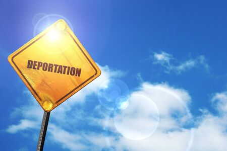 deported: deportation: yellow road sign with a blue sky and white clouds