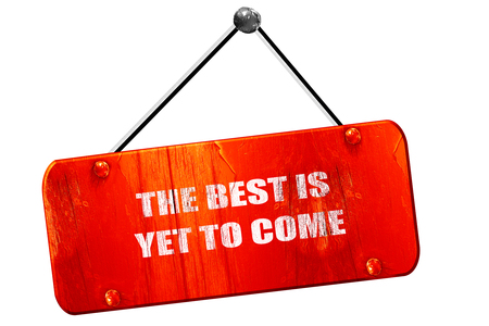 come on: the best is yet to come, 3D rendering, red grunge vintage sign