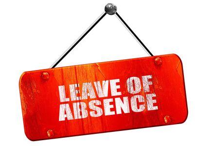 absence: leave of absence, 3D rendering, red grunge vintage sign
