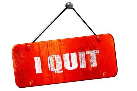 i quit, 3D rendering, red grunge vintage sign