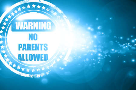 illegal zone: Glittering blue stamp: No parents allowed sign with some vivid colors