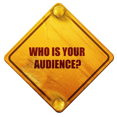 validated: who is your audience, 3D rendering, yellow road sign on a white background
