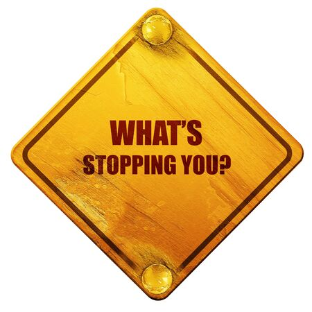 stopping: whats stopping you, 3D rendering, yellow road sign on a white background