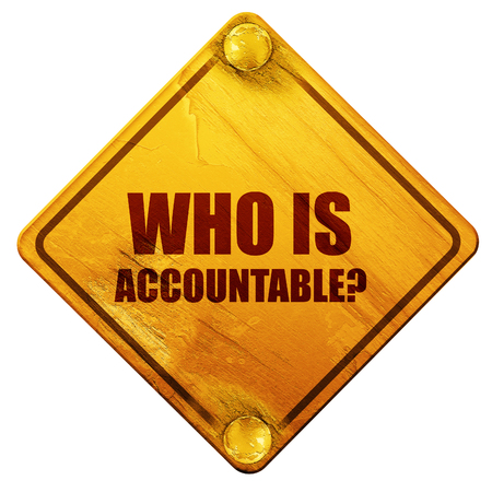 who: who is accountable, 3D rendering, yellow road sign on a white background