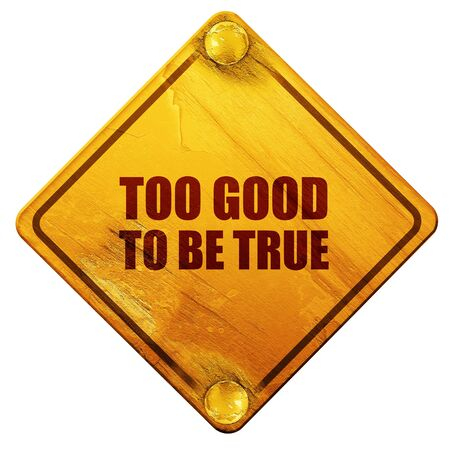 true: too good to be true, 3D rendering, yellow road sign on a white background