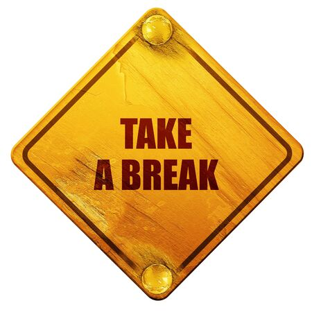 take a break: take a break, 3D rendering, yellow road sign on a white background