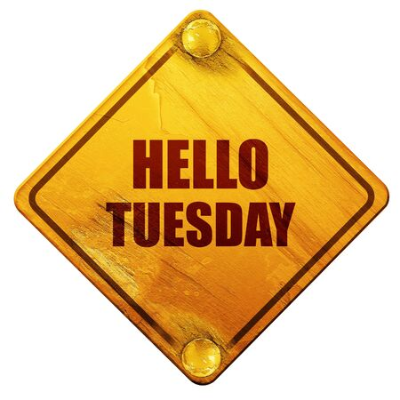 tuesday: hello tuesday, 3D rendering, yellow road sign on a white background
